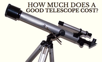 How Much Does a Good Telescope Cost: telescope