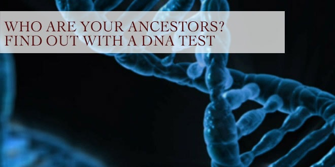 Who Are Your Ancestors? Find Out With a DNA Test